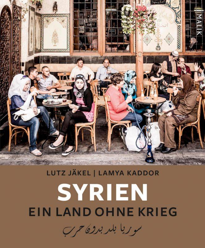Syrien vor dem Krieg Lutz Jaekel